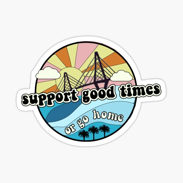Support Good Times or Go Home - Charleston Sticker