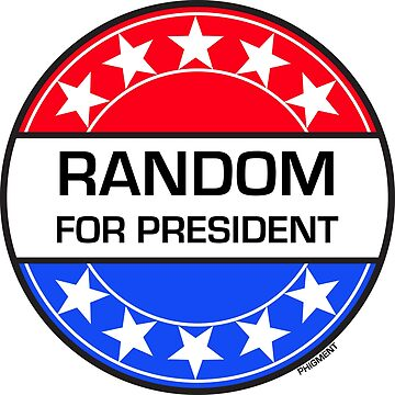 RANDOM FOR PRESIDENT by phigment-art