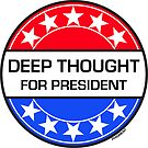 DEEP THOUGHT FOR PRESIDENT by phigment-art