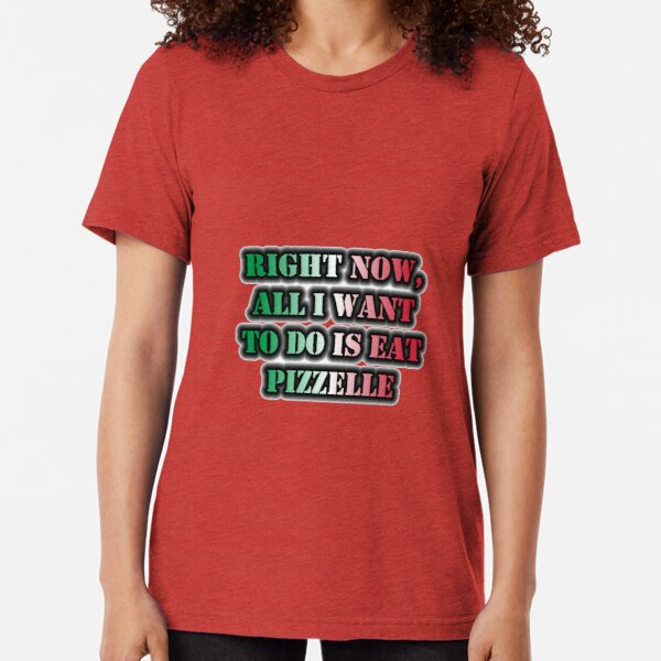 Right Now, All I Want To Do Is Eat Pizzelle Tri-blend T-Shirt