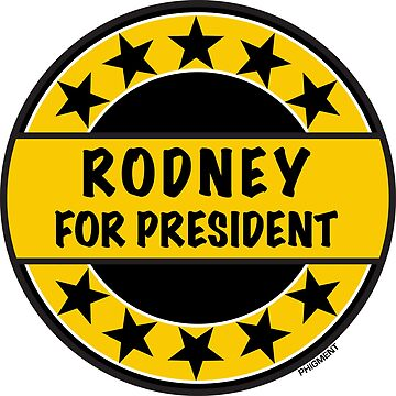 RODNEY FOR PRESIDENT by phigment-art