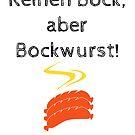Keinen Bock, aber Bockwurst! by stine1