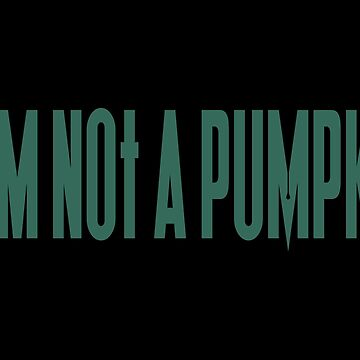 NDVH I am not a pumpkin (green) by nikhorne