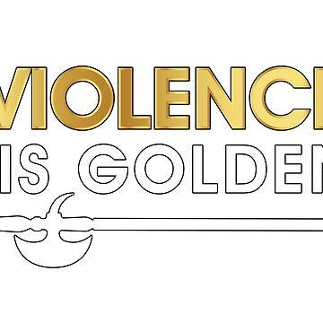 Violence is Golden by MedievalLCS