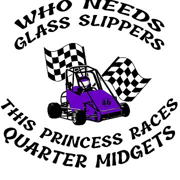 Quarter Midget Cars Youth Racing Who Needs Glass Slippers by GabiBlaze