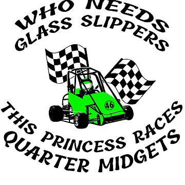 This Princess Races Quarter Midget Cars No Glass Slippers by GabiBlaze