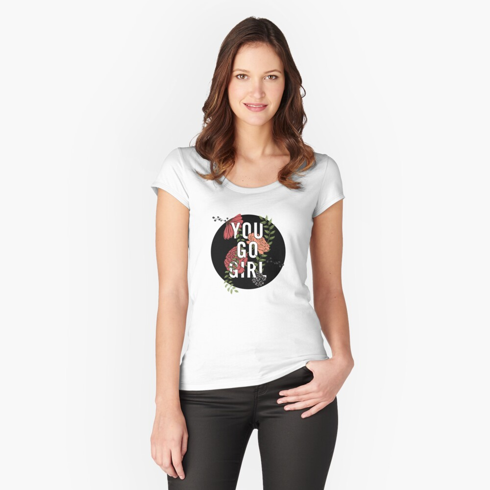 You Go Girl with Florals Fitted Scoop T-Shirt