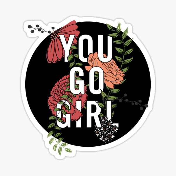 You Go Girl with Florals Sticker