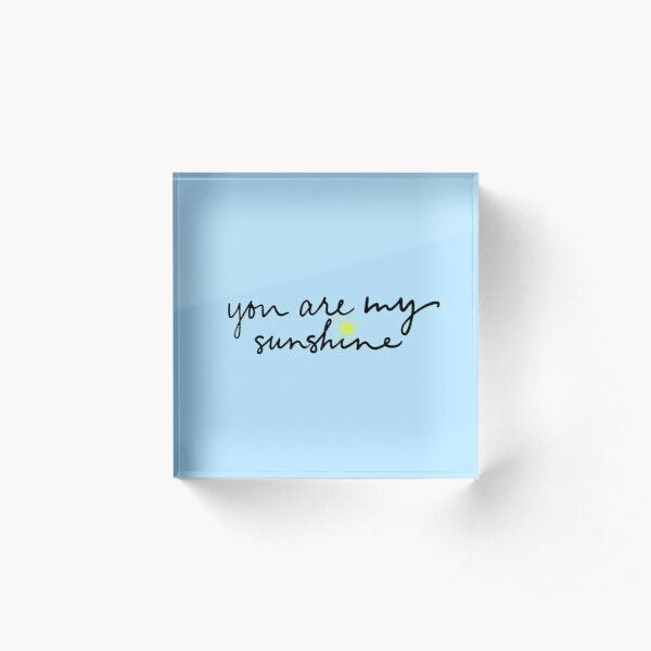you are my sunshine Acrylic Block