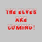 The Elves are coming by Nonsense Tees & Tings