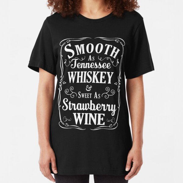 Smooth As Tennessee Whiskey & Sweet As Strawberry Wine Slim Fit T-Shirt