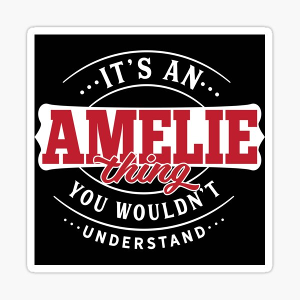It's an AMELIE Thing You Wouldn't Understand T-Shirt & Merchandise Sticker