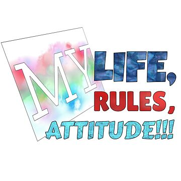 MY LIFE, MY RULES,  MY ATTITUDE!!! by Vinto