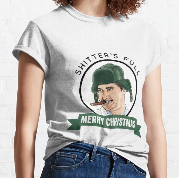 Christmas Vacations Cousin Eddie Shitter Was Full Merry Christmas Classic T-Shirt