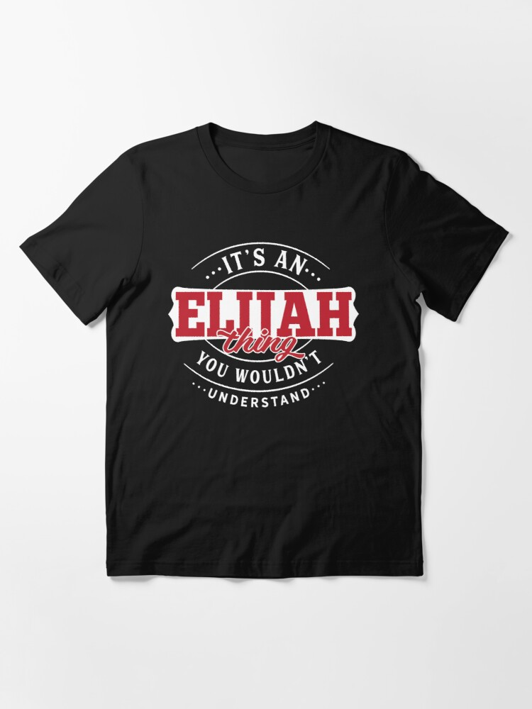 Alternate view of Elijah Thing You Wouldn't Understand Essential T-Shirt