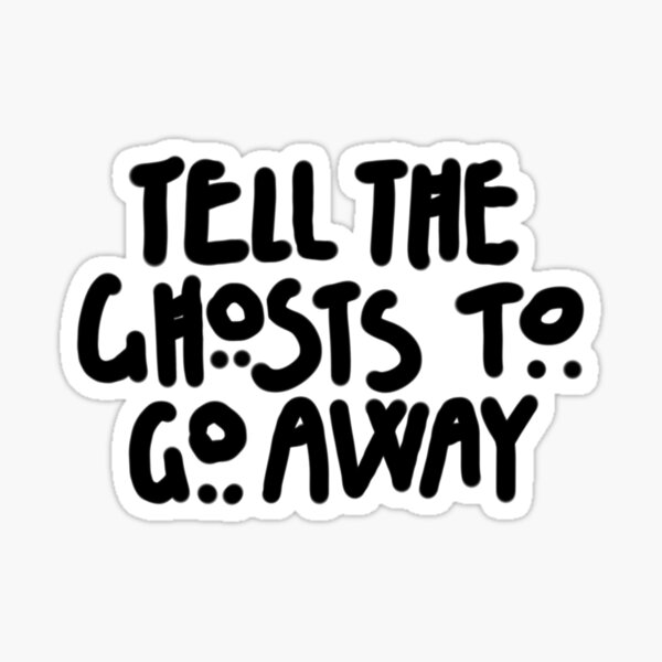Tell The Ghosts Sticker