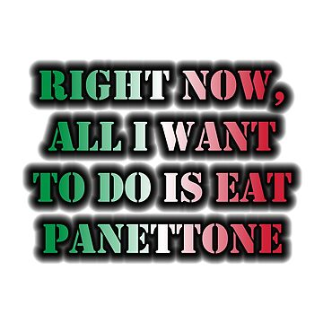 Right Now, All I Want To Do Is Eat Panettone by cmmei