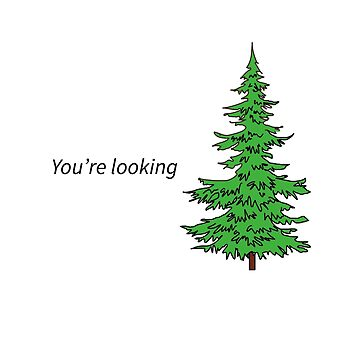 You're Looking Pine by MKdesignlab