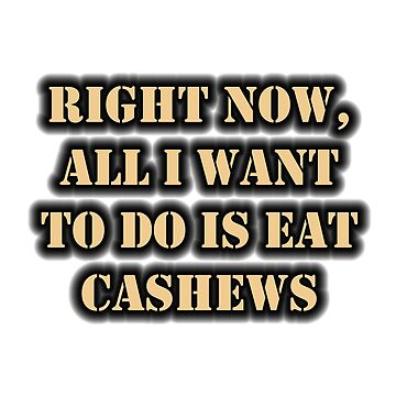 Right Now, All I Want To Do Is Eat Cashews by cmmei