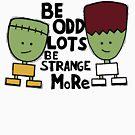 Little Odd Lots - Be Strange More by prezofmoon