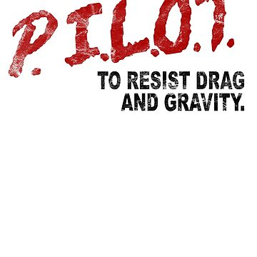 PILOT To Resist Drag and Gravity 90's Parody Vintage (For Light Garments) by RealPilotDesign