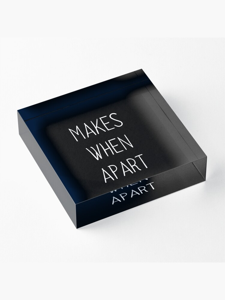 Alternate view of Nothing makes sense when we're apart partner Acrylic Block