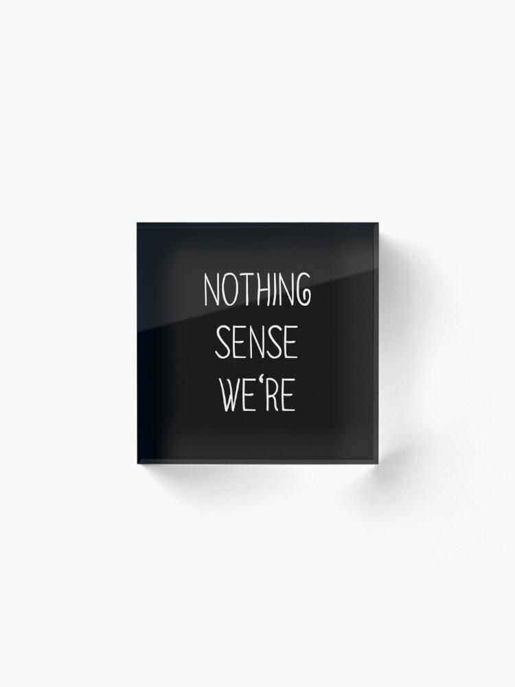 Alternate view of Nothing makes sense when we're apart partner Acrylic Block