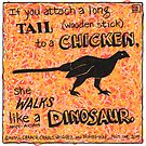 If you attach a long tail to a chicken, it walks like a dinosaur by Dawn Pedersen