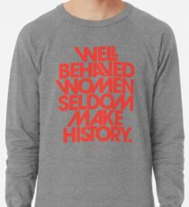 Well Behaved Women Seldom Make History (Pink & Red Version) Lightweight Sweatshirt