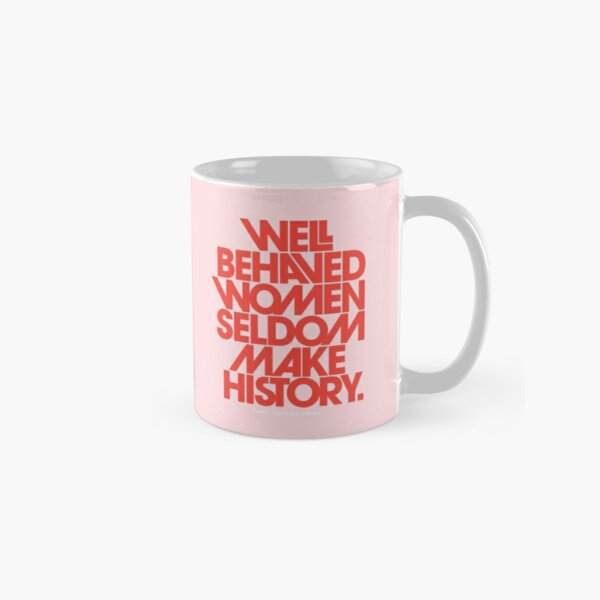 Well Behaved Women Seldom Make History (Pink & Red Version) Classic Mug