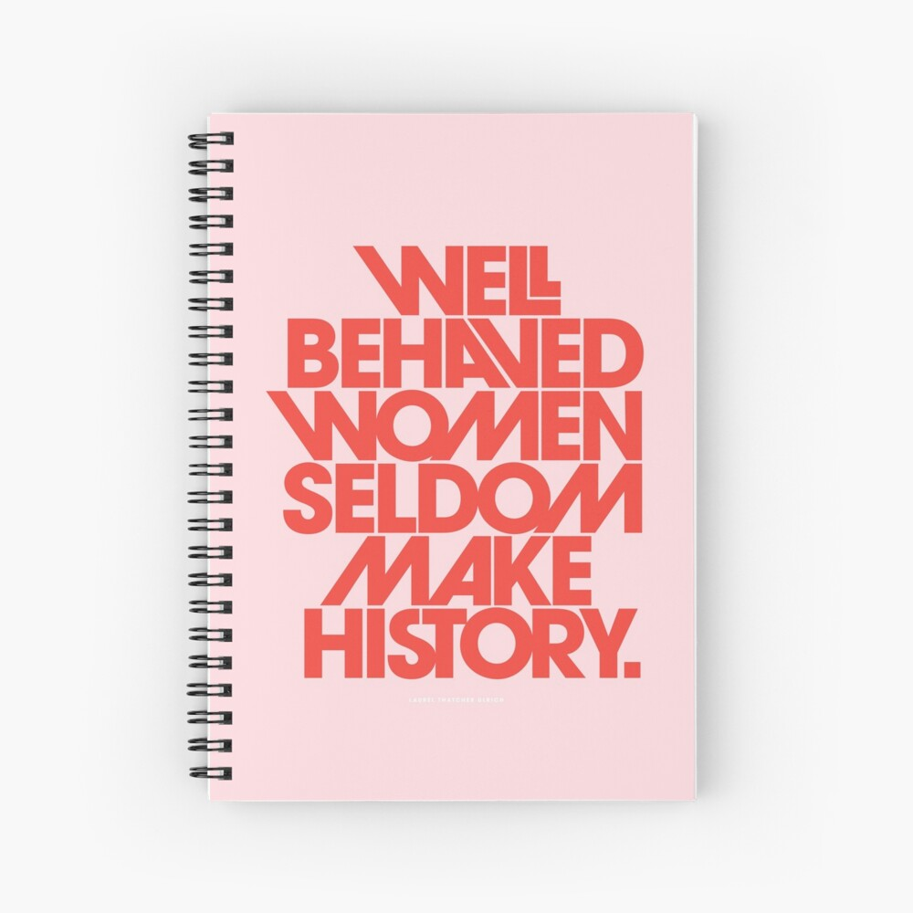 Well Behaved Women Seldom Make History (Pink & Red Version) Spiral Notebook