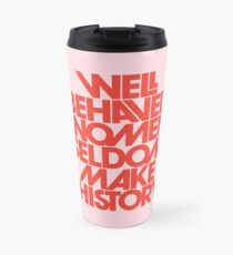 Well Behaved Women Seldom Make History (Pink & Red Version) Travel Mug