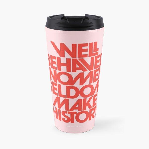 Well Behaved Women Seldom Make History (Pink & Red Version) Travel Mug