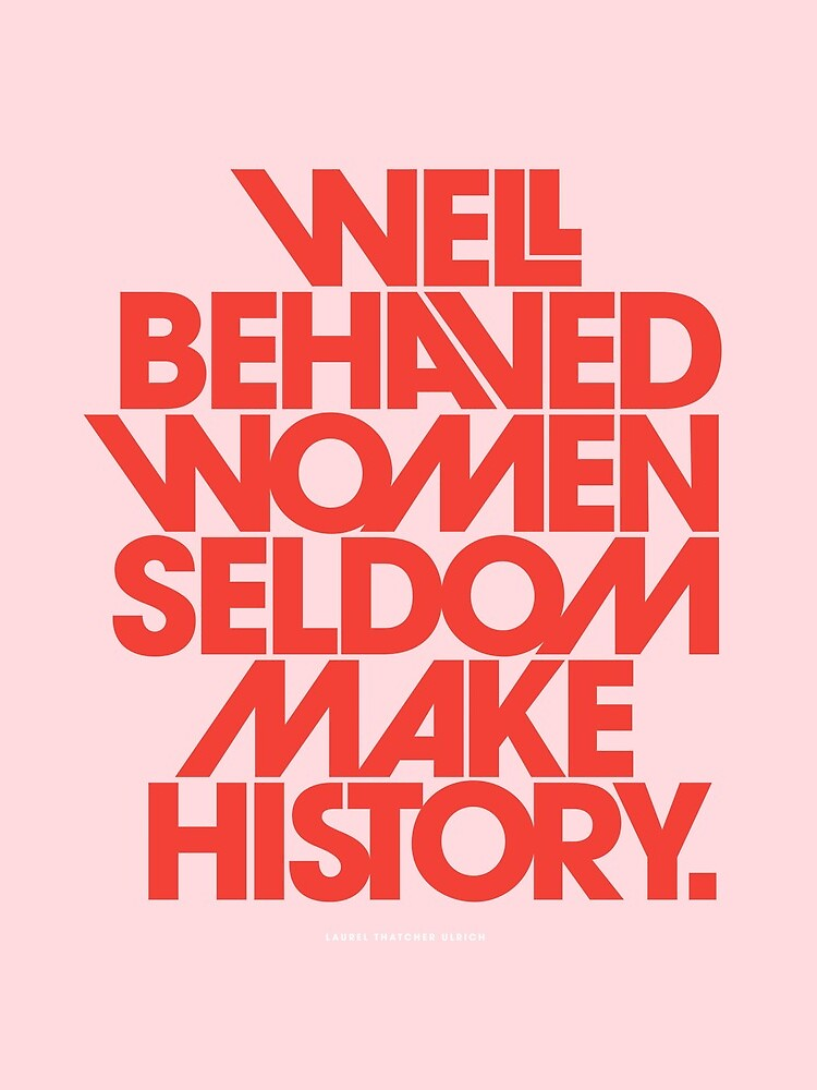 Well Behaved Women Seldom Make History (Pink & Red Version) by TheLoveShop