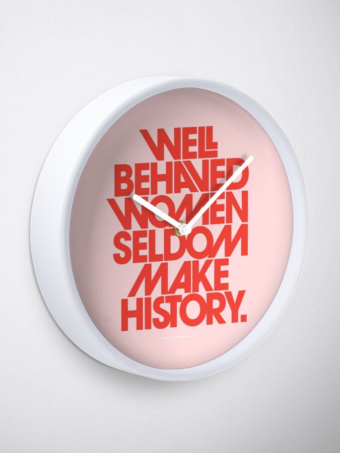 Alternate view of Well Behaved Women Seldom Make History (Pink & Red Version) Clock