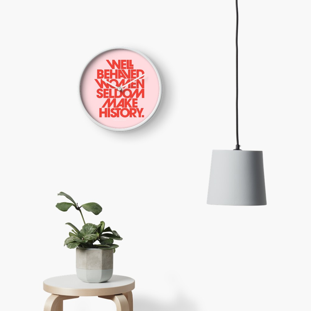 Well Behaved Women Seldom Make History (Pink & Red Version) Clock