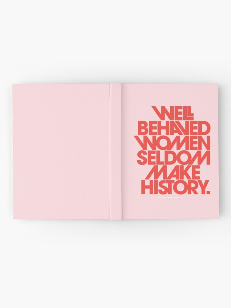 Alternate view of Well Behaved Women Seldom Make History (Pink & Red Version) Hardcover Journal