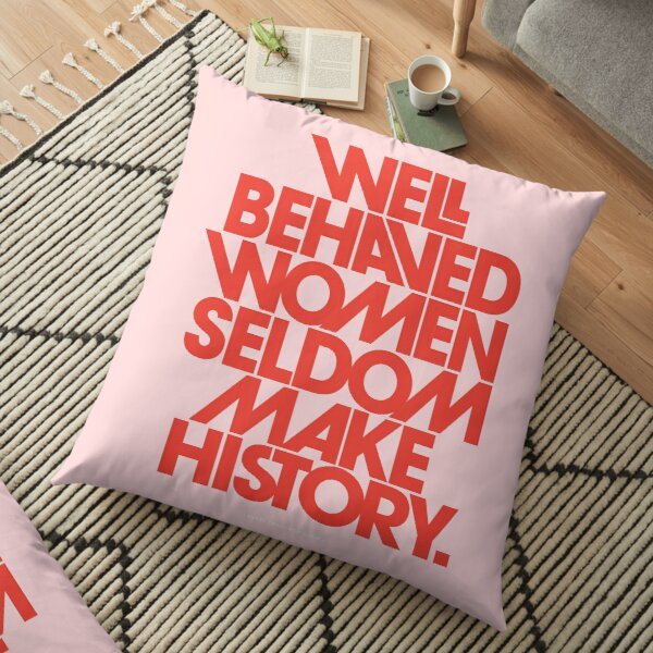 Well Behaved Women Seldom Make History (Pink & Red Version) Floor Pillow