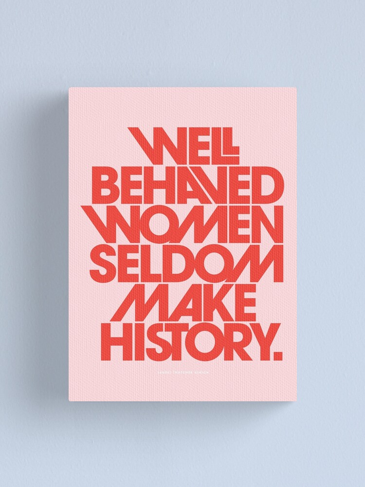 Alternate view of Well Behaved Women Seldom Make History (Pink & Red Version) Canvas Print