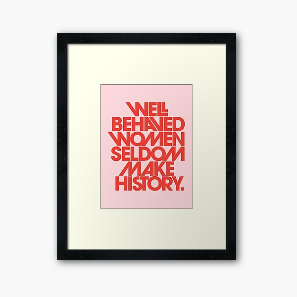 Well Behaved Women Seldom Make History (Pink & Red Version) Framed Art Print
