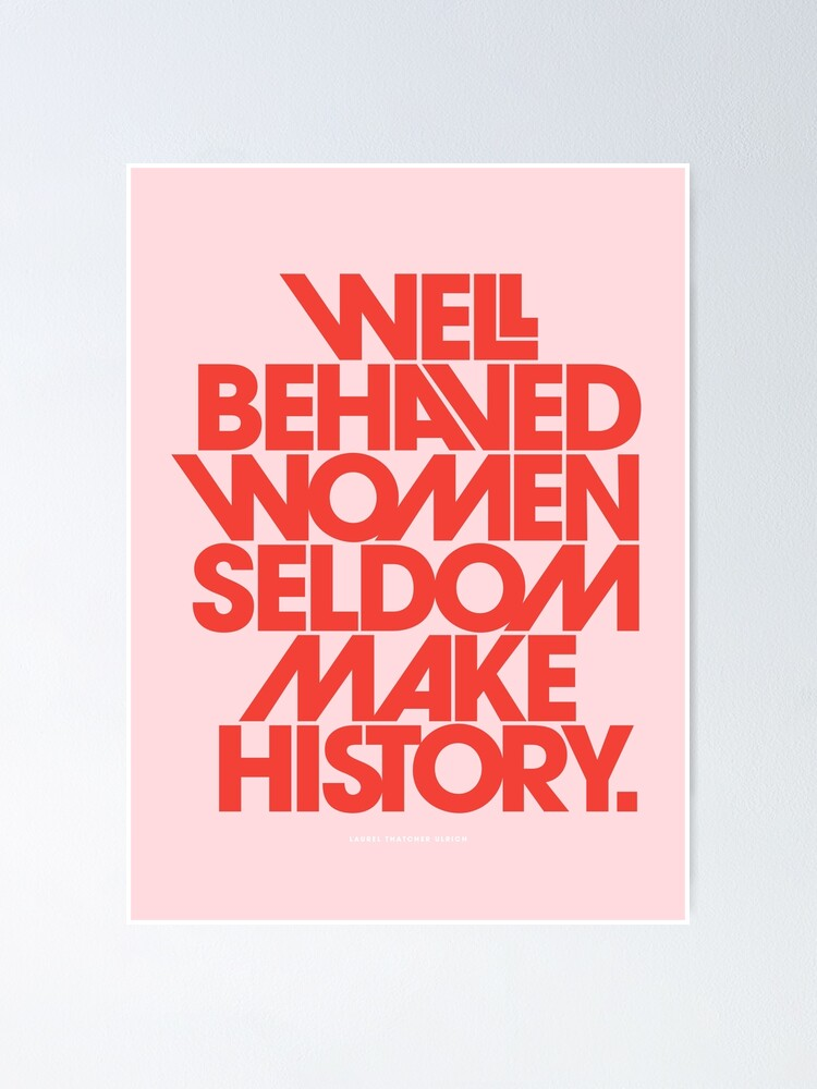 Alternate view of Well Behaved Women Seldom Make History (Pink & Red Version) Poster