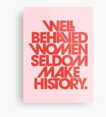 Well Behaved Women Seldom Make History (Pink & Red Version) Metal Print