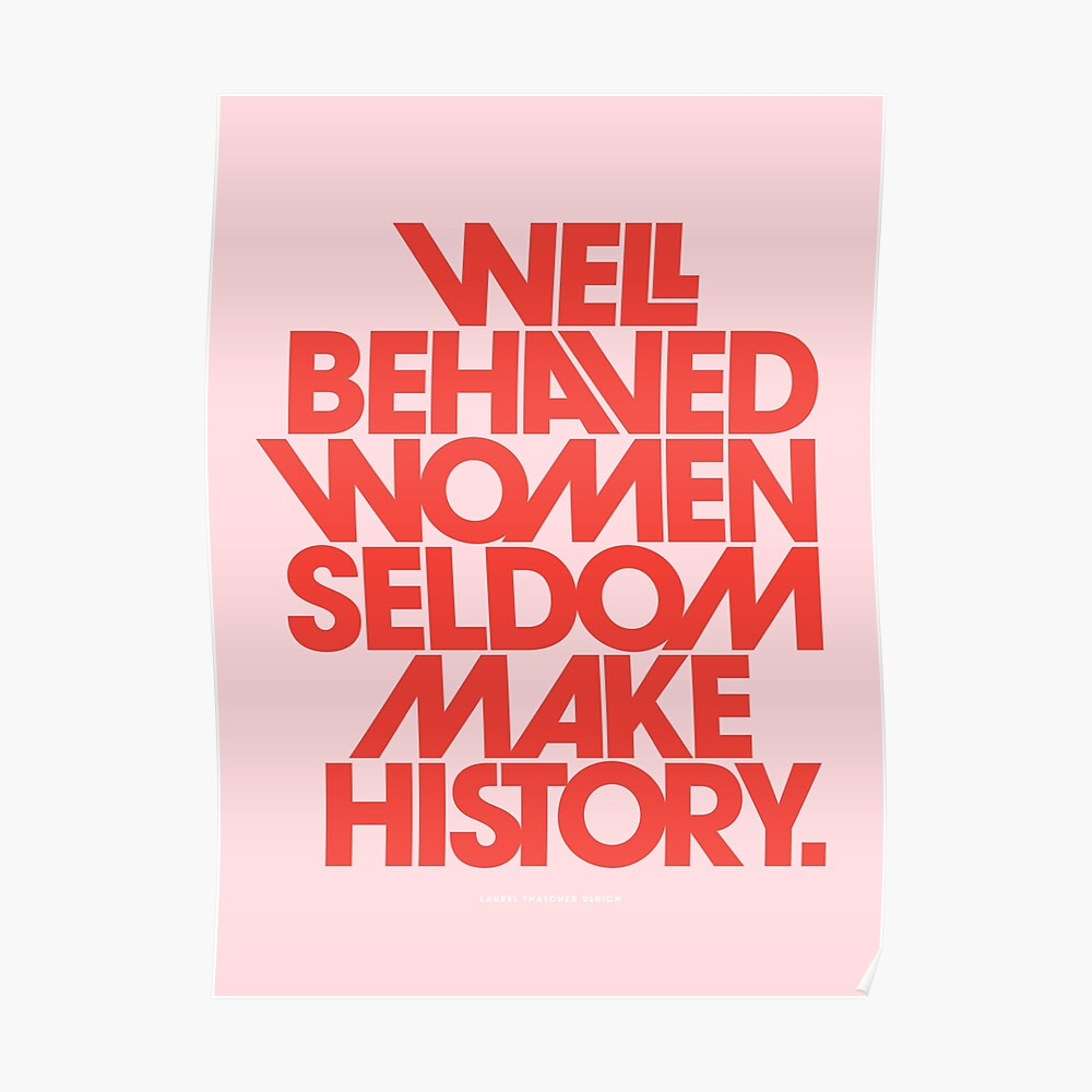 Well Behaved Women Seldom Make History (Pink & Red Version) Poster