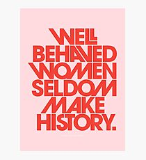 Well Behaved Women Seldom Make History (Pink & Red Version) Photographic Print