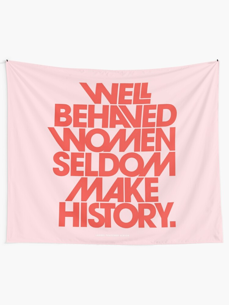 Alternate view of Well Behaved Women Seldom Make History (Pink & Red Version) Tapestry
