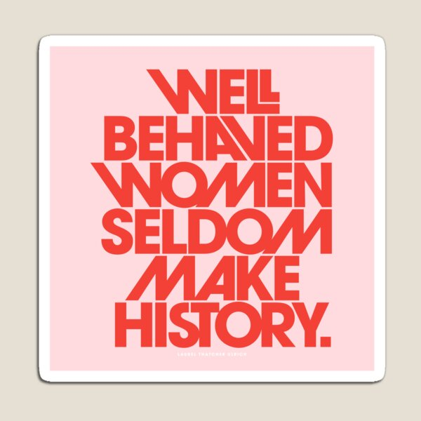 Well Behaved Women Seldom Make History (Pink & Red Version) Magnet