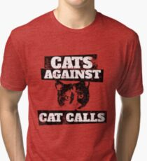 Cats Against Cat Calls Tri-blend T-Shirt