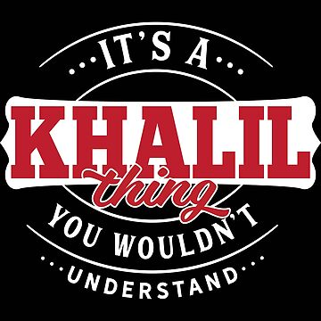 It's a KHALIL Thing You Wouldn't Understand T-Shirt & Merchandise by wantneedlove