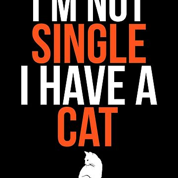 I'm Not Single I Have a Cat by darklordpug
