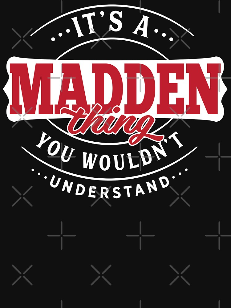 Madden Thing You Wouldn't Understand by wantneedlove